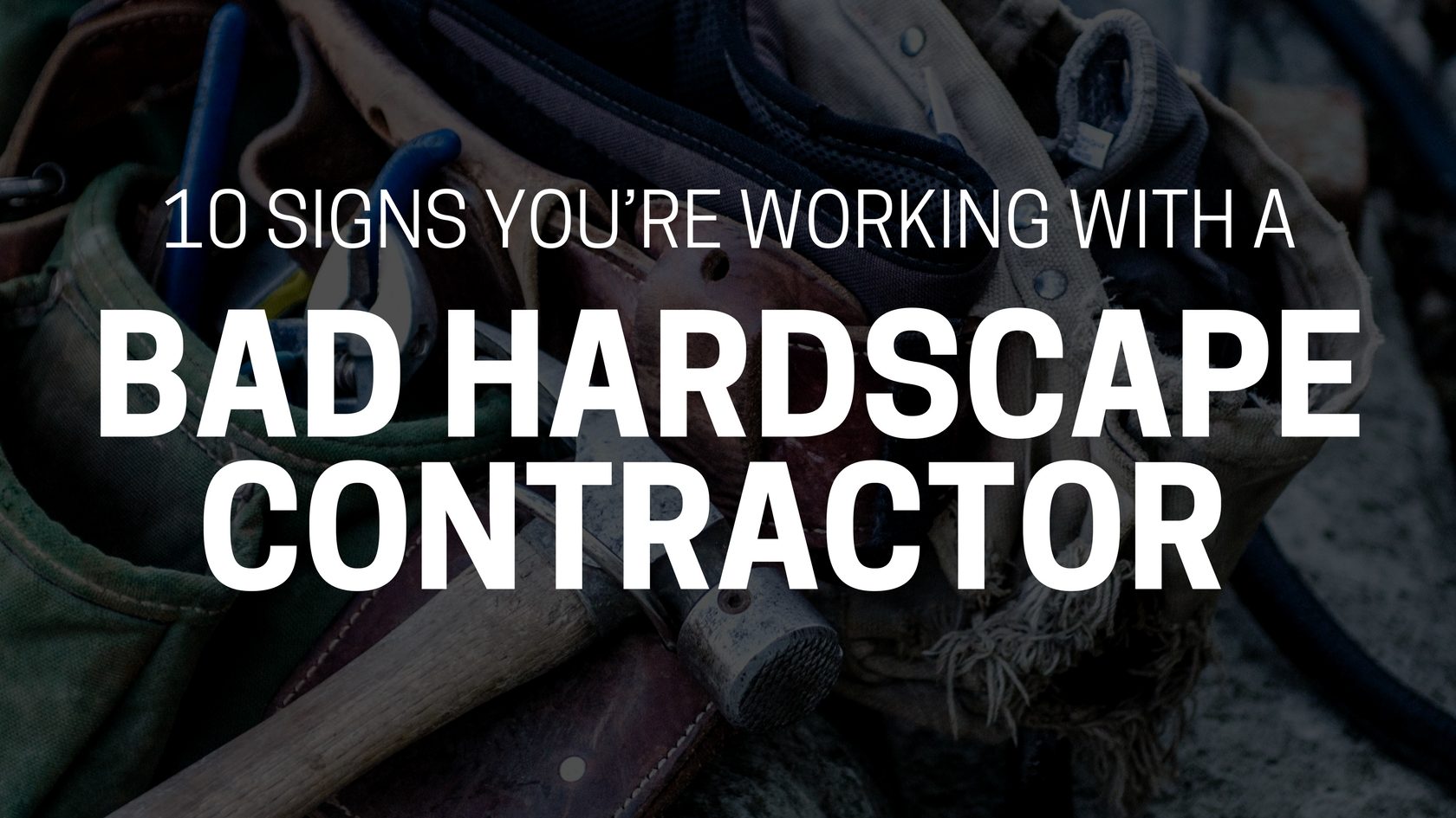 10 Signs You're Working With A Bad Hardscape Contractor