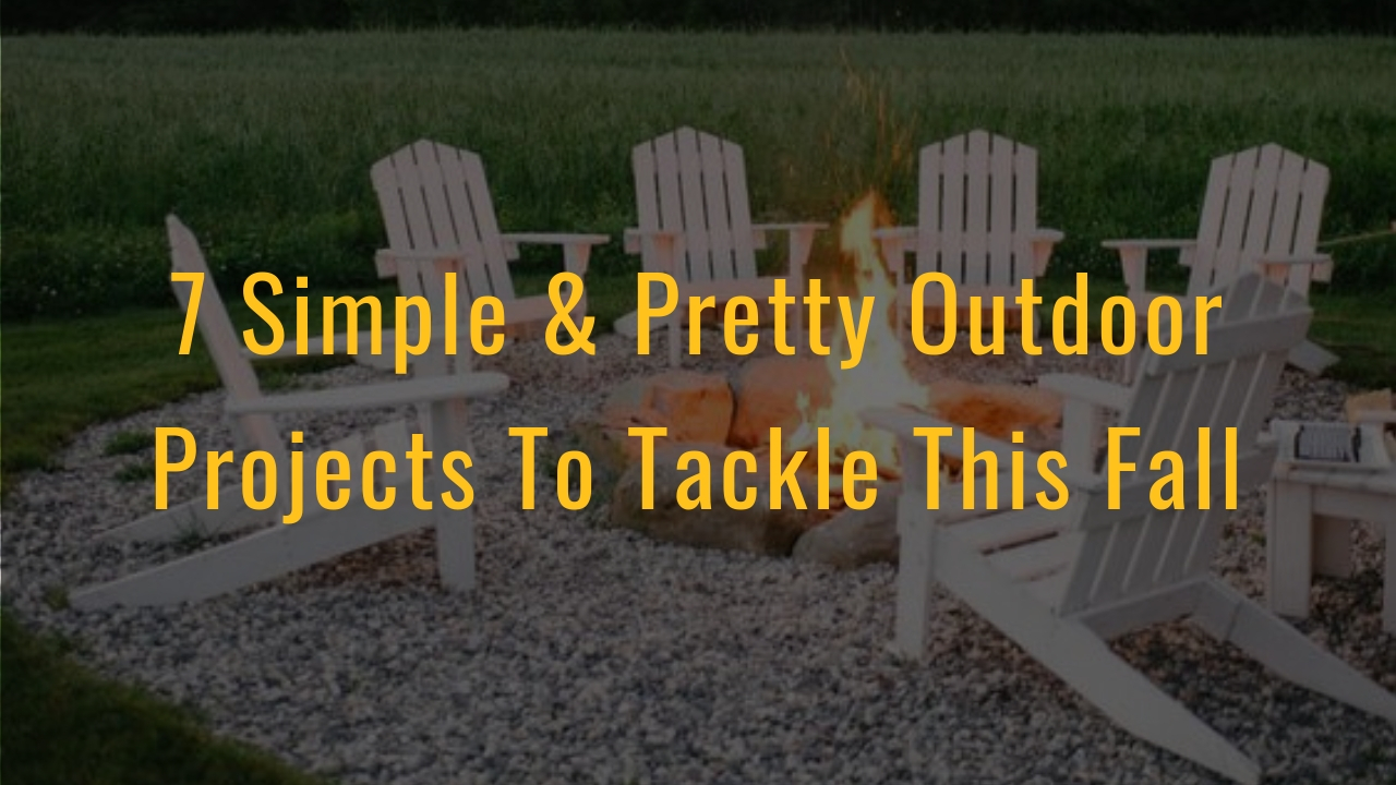 7 Simple & Pretty Outdoor Projects To Tackle This Fall